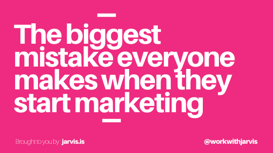 The biggest mistake everyone makes when they start marketing