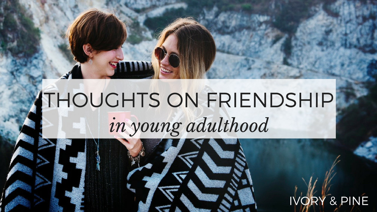 Thoughts on Friendship in Young Adulthood