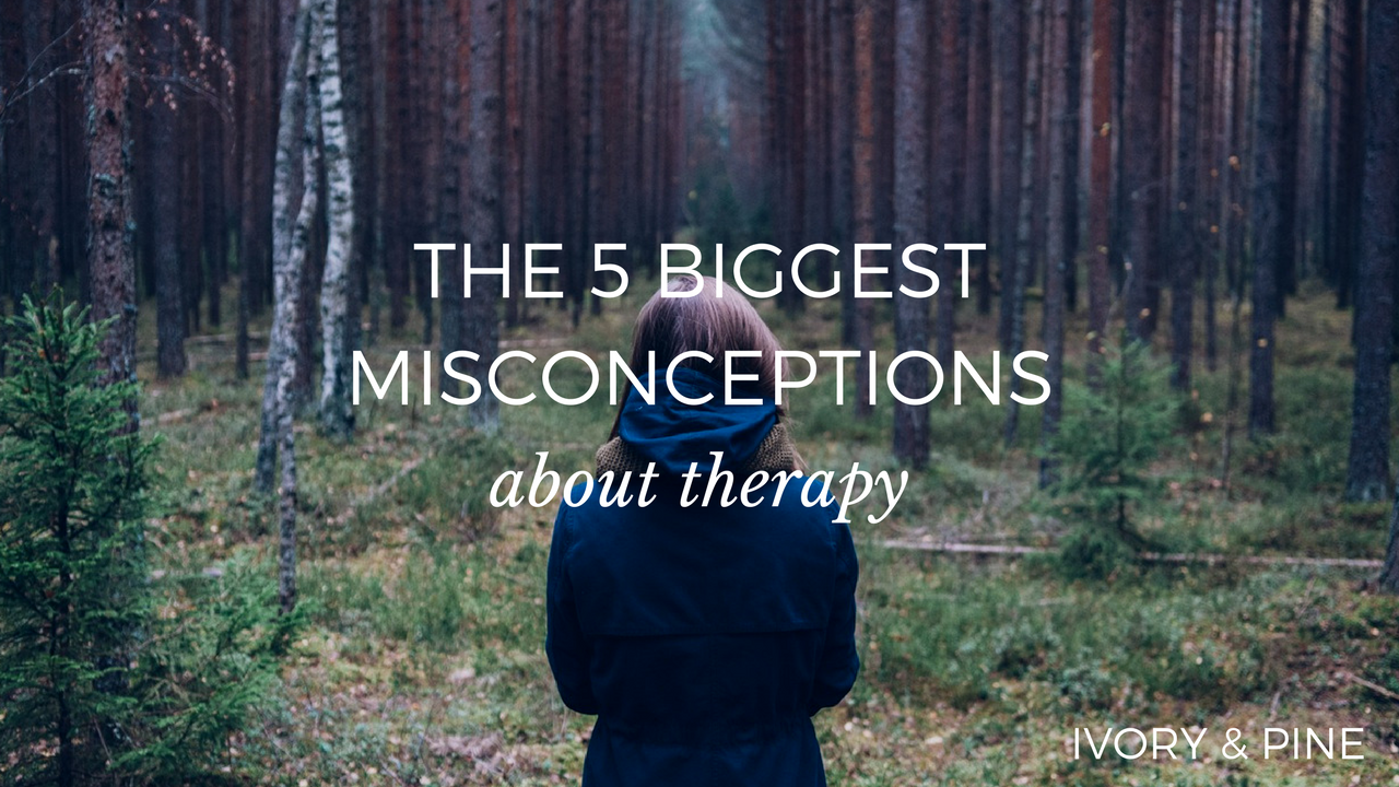 The 5 Biggest Misconceptions about Therapy