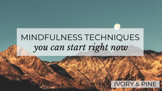 Mindfulness Techniques You Can Start Right Now