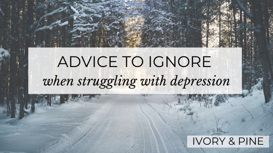 Advice to Ignore when Struggling with Depression