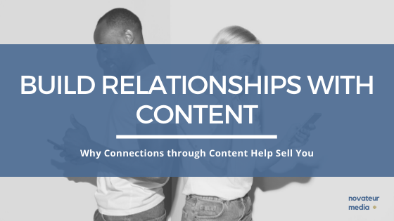 Why Building Relationships Through Content... Is Everything.