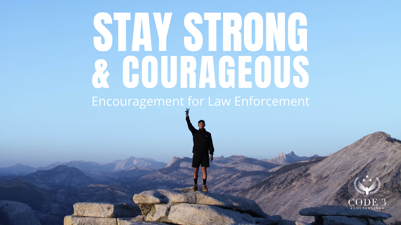 Stay Strong & Courageous: Encouragement for Law Enforcement Part 1