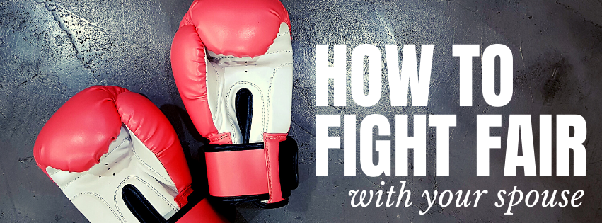 How to Fight Fair with your Spouse -