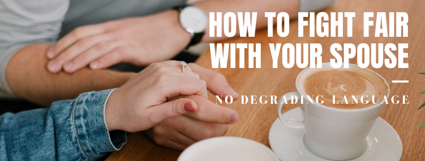 How to Fight Fair in Your Marriage: No Degrading Language