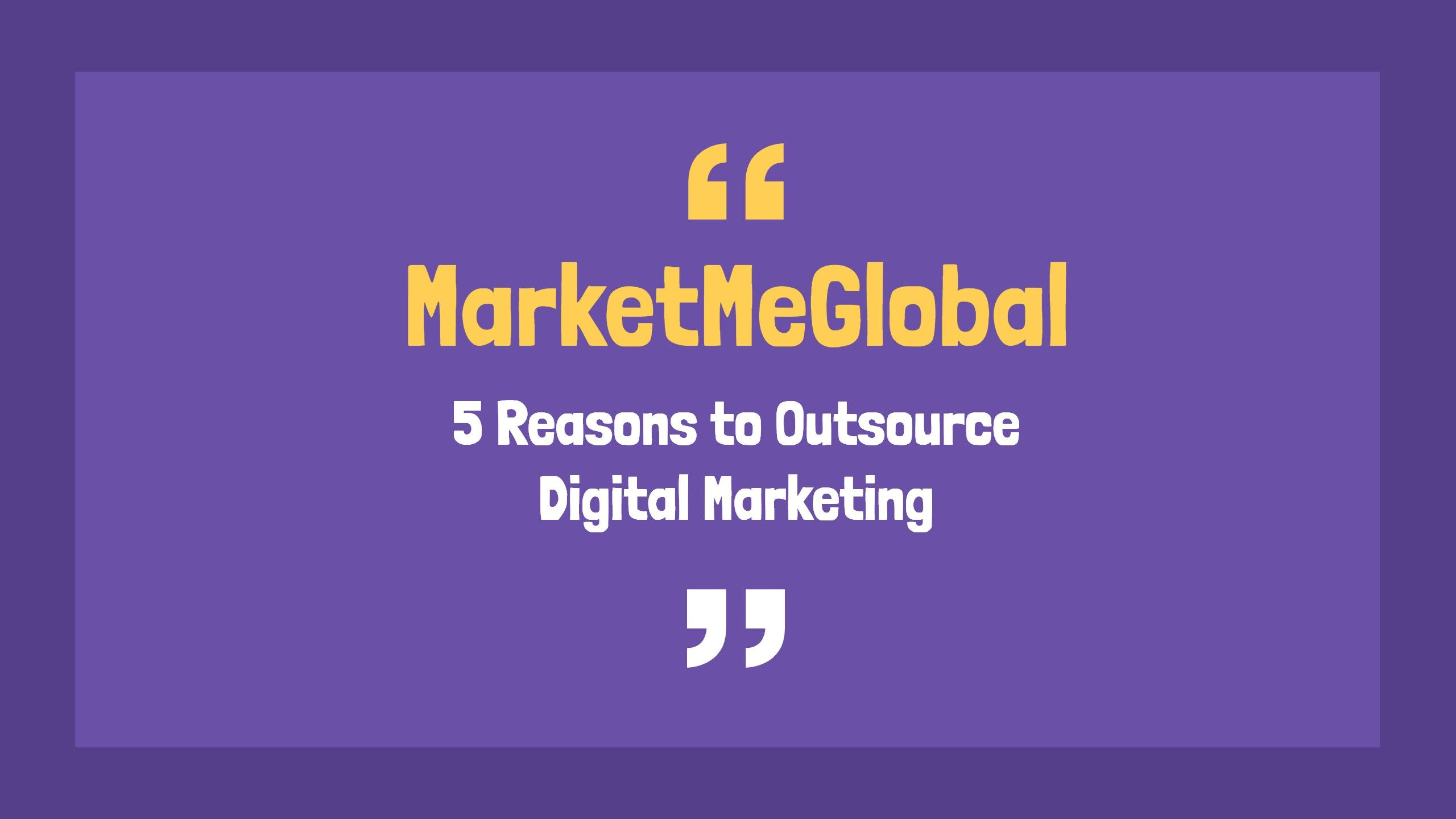 5 Reasons to Outsource Your Digital Marketing in 2020
